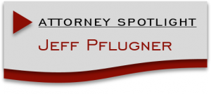 Attorney Spotlight Jeff Pflugner