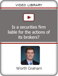VIDEO - Is a securities firm liable for the actions of its brokers